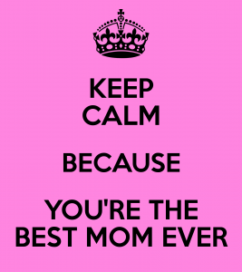 keep-calm-because-you-re-the-best-mom-ever